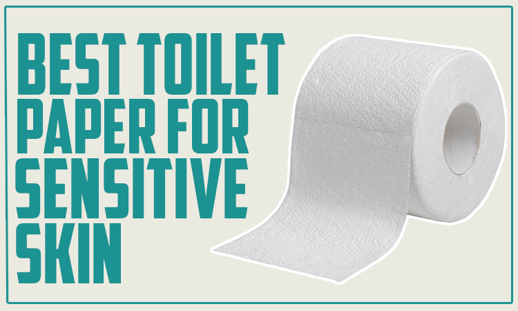 Best Toilet Paper for Sensitive Skin